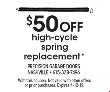 $50 Off high-cycle spring replacement*. With this coupon. Not valid with other offers or prior purchases. Expires 4-12-19.
