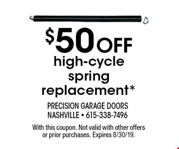 $50 off high-cycle spring replacement*. With this coupon. Not valid with other offers or prior purchases. Expires 8/30/19.