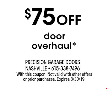 $75 off door overhaul*. With this coupon. Not valid with other offers or prior purchases. Expires 8/30/19.