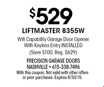 $529 LiftMaster 8355W Wifi Capability Garage Door Opener With Keyless Entry Installed (Save $100, Reg. $629). With this coupon. Not valid with other offers or prior purchases. Expires 8/30/19.