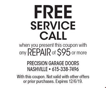Free service call when you present this coupon with any repair of $95 or more. With this coupon. Not valid with other offers or prior purchases. Expires 12/6/19.