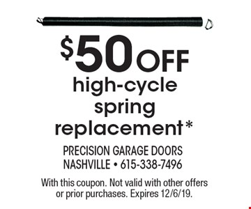 $50 off high-cycle spring replacement*. With this coupon. Not valid with other offers or prior purchases. Expires 12/6/19.