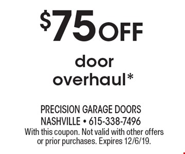 $75 off door overhaul*. With this coupon. Not valid with other offers or prior purchases. Expires 12/6/19.