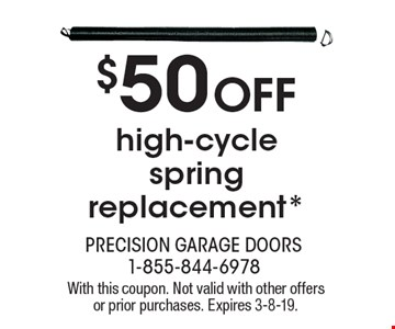 $50 Off high-cycle spring replacement*. With this coupon. Not valid with other offers or prior purchases. Expires 3-8-19.