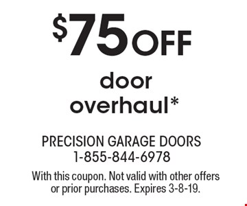 $75 Off door overhaul*. With this coupon. Not valid with other offers or prior purchases. Expires 3-8-19.