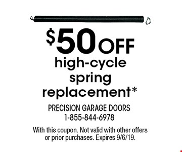 $50 off high-cycle spring replacement*. With this coupon. Not valid with other offers or prior purchases. Expires 9/6/19.