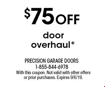 $75 off door overhaul*. With this coupon. Not valid with other offers or prior purchases. Expires 9/6/19.