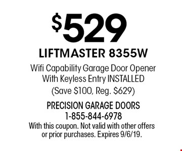 $529 LiftMaster 8355W Wifi Capability Garage Door Opener With Keyless Entry Installed (Save $100, Reg. $629). With this coupon. Not valid with other offers or prior purchases. Expires 9/6/19.