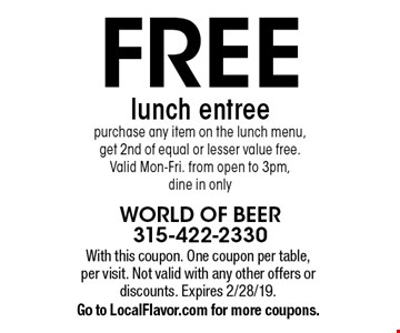 Free lunch entree. Purchase any item on the lunch menu, get 2nd of equal or lesser value free. Valid Mon-Fri. from open to 3pm, dine in only. With this coupon. One coupon per table, per visit. Not valid with any other offers or discounts. Expires 2/28/19. Go to LocalFlavor.com for more coupons.