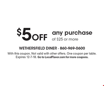 $5 off any purchase of $25 or more. With this coupon. Not valid with other offers. One coupon per table. Expires 12-7-18. Go to LocalFlavor.com for more coupons.