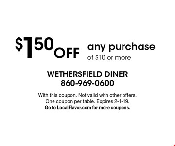 $1.50 Off any purchase of $10 or more. With this coupon. Not valid with other offers. One coupon per table. Expires 2-1-19. Go to LocalFlavor.com for more coupons.