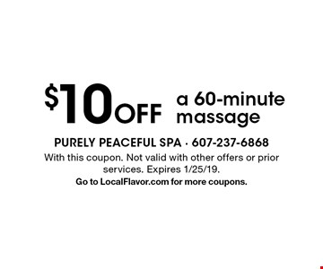 $10 Off a 60-minute massage. With this coupon. Not valid with other offers or prior services. Expires 1/25/19.Go to LocalFlavor.com for more coupons.