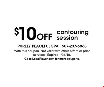 $10 Off contouring session. With this coupon. Not valid with other offers or prior services. Expires 1/25/19. Go to LocalFlavor.com for more coupons.
