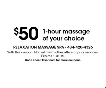 $50 1-hour massage of your choice. With this coupon. Not valid with other offers or prior services. Expires 1-31-19. Go to LocalFlavor.com for more coupons.