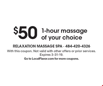 $50 1-hour massage of your choice. With this coupon. Not valid with other offers or prior services. Expires 3-31-19. Go to LocalFlavor.com for more coupons.