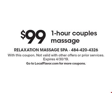 $991-hour couples massage. With this coupon. Not valid with other offers or prior services. Expires 4/30/19. Go to LocalFlavor.com for more coupons.
