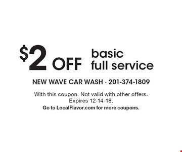 $2 OFF basic full service. With this coupon. Not valid with other offers. Expires 12-14-18. Go to LocalFlavor.com for more coupons.