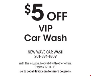 $5 OFF VIP Car Wash. With this coupon. Not valid with other offers. Expires 12-14-18. Go to LocalFlavor.com for more coupons.