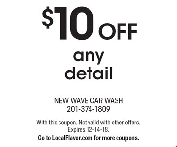 $10 OFF any detail. With this coupon. Not valid with other offers. Expires 12-14-18. Go to LocalFlavor.com for more coupons.