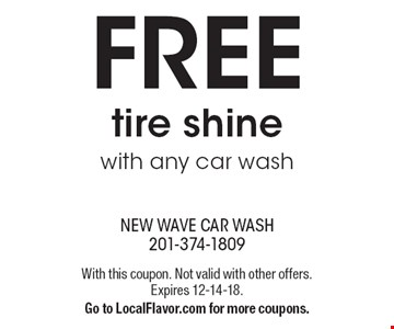FREE tire shine with any car wash. With this coupon. Not valid with other offers. Expires 12-14-18. Go to LocalFlavor.com for more coupons.