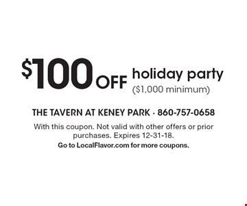 $100 OFF holiday party ($1,000 minimum). With this coupon. Not valid with other offers or prior purchases. Expires 12-31-18. Go to LocalFlavor.com for more coupons.