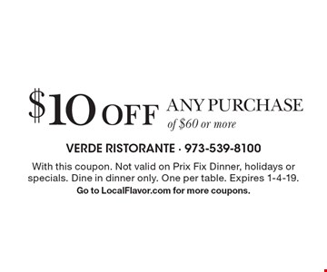 $10 off any purchase of $60 or more. With this coupon. Not valid on Prix Fix Dinner, holidays or specials. Dine in dinner only. One per table. Expires 1-4-19. Go to LocalFlavor.com for more coupons.