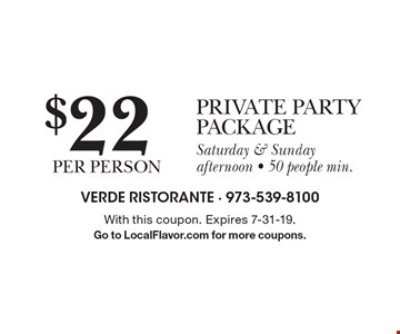 $22 private party package. Saturday & Sunday afternoon. 50 people min. With this coupon. Expires 7-31-19. Go to LocalFlavor.com for more coupons.