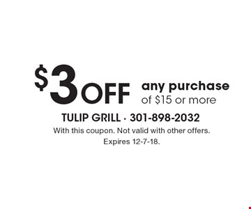 $3 Off any purchase of $15 or more. With this coupon. Not valid with other offers. Expires 12-7-18.