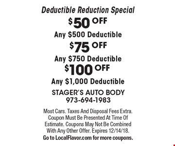 Deductible Reduction Special. $50 OFF Any $500 Deductible. $75 OFF Any $750 Deductible. $100 OFF Any $1,000 Deductible. . Most Cars. Taxes And Disposal Fees Extra. Coupon Must Be Presented At Time Of Estimate. Coupons May Not Be Combined With Any Other Offer. Expires 12/14/18.Go to LocalFlavor.com for more coupons.