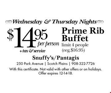 -Wednesday & Thursday Nights- $14.95 Prime Rib Buffet limit 4 people (reg.$16.95). With this certificate. Not valid with other offers or on holidays. Offer expires 12-14-18.