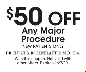 $50 off Any Major Procedure New patients only. With this coupon. Not valid with other offers. Expires 1/27/20.