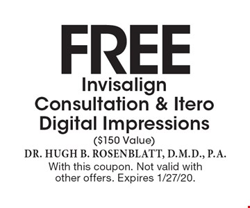 Free Invisalign Consultation & Itero Digital Impressions ($150 Value). With this coupon. Not valid with other offers. Expires 1/27/20.