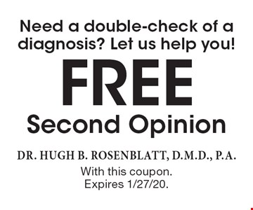 Need a double-check of a diagnosis? Let us help you! Free Second Opinion. With this coupon. Expires 1/27/20.
