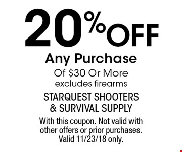 20%Off Any Purchase Of $30 Or More excludes firearms. With this coupon. Not valid with other offers or prior purchases. Valid 11/23/18 only.