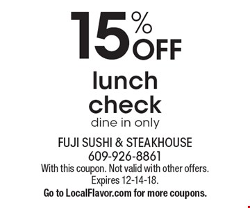 15% off lunch check, dine in only. With this coupon. Not valid with other offers. Expires 12-14-18. Go to LocalFlavor.com for more coupons.