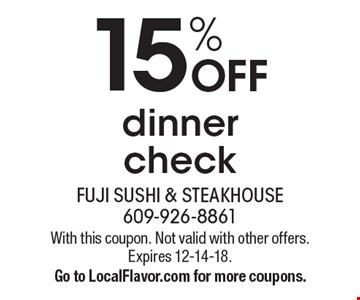 15% OFF dinner check. With this coupon. Not valid with other offers. Expires 12-14-18. Go to LocalFlavor.com for more coupons.