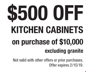 $500 off kitchen cabinets on purchase of $10,000 excluding granite. Not valid with other offers or prior purchases. Offer expires 2/15/19.