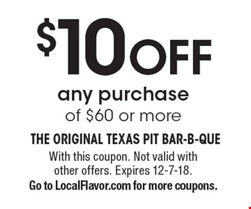 $10 OFF any purchase of $60 or more. With this coupon. Not valid with other offers. Expires 12-7-18.Go to LocalFlavor.com for more coupons.