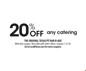 20% OFF any catering. With this coupon. Not valid with other offers. Expires 1-4-19. Go to LocalFlavor.com for more coupons.
