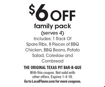 $6 OFF family pack (serves 4) Includes: 1 Rack Of Spare Ribs, 8 Pieces of BBQ Chicken, BBQ Beans, Potato Salad, Coleslaw and Cornbread. With this coupon. Not valid with other offers. Expires 1-4-19.Go to LocalFlavor.com for more coupons.