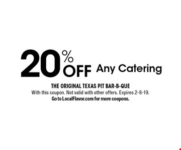 20% OFF Any Catering. With this coupon. Not valid with other offers. Expires 2-8-19. Go to LocalFlavor.com for more coupons.
