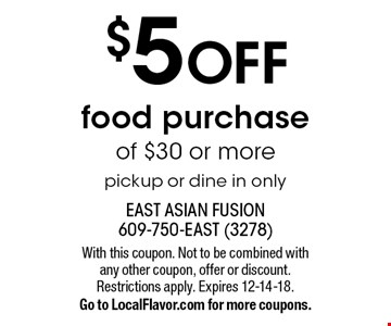 $5 OFF food purchase of $30 or more pickup or dine in only. With this coupon. Not to be combined with any other coupon, offer or discount. Restrictions apply. Expires 12-14-18. Go to LocalFlavor.com for more coupons.
