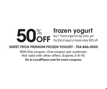 50% Off frozen yogurt. Buy 1 frozen yogurt at reg. price, get the 2nd of equal or lesser value 50% off. With this coupon. One coupon per customer. Not valid with other offers. Expires 3-8-19. Go to LocalFlavor.com for more coupons.
