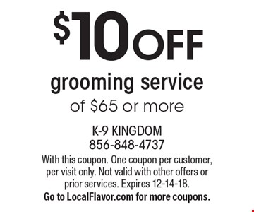 $10 OFF grooming service of $65 or more. With this coupon. One coupon per customer, per visit only. Not valid with other offers or prior services. Expires 12-14-18. Go to LocalFlavor.com for more coupons.