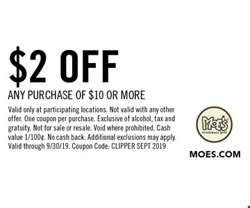 $2 OFF any purchase of $10 or more. Valid only at participating locations. Not valid with any other offer. One coupon per purchase. Exclusive of alcohol, tax and gratuity. Not for sale or resale. Void where prohibited. Cash value 1/100¢. No cash back. Additional exclusions may apply. Valid through 9/30/19. Coupon Code: CLIPPER SEPT 2019