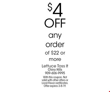 $4 off any order of $22 or more. With this coupon. Not valid with other offers or Local Flavor certificates. Offer expires 3-8-19.