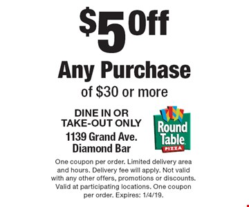 $5 Off Any Purchase of $30 or more DINE IN OR TAKE-OUT ONLY 1139 Grand Ave.Diamond Bar. One coupon per order. Limited delivery area and hours. Delivery fee will apply. Not valid with any other offers, promotions or discounts. Valid at participating locations. One coupon per order. Expires: 1/4/19.