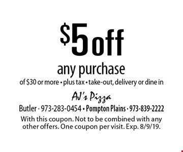 $5 off any purchase of $30 or more - plus tax - take-out, delivery or dine in. With this coupon. Not to be combined with any other offers. One coupon per visit. Exp. 8/9/19.