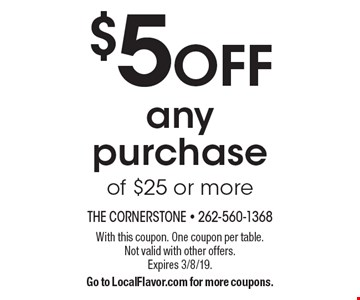 $5 off any purchase of $25 or more. With this coupon. One coupon per table. Not valid with other offers.Expires 3/8/19. Go to LocalFlavor.com for more coupons.
