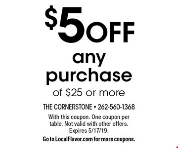 $5 off any purchase of $25 or more. With this coupon. One coupon per table. Not valid with other offers. Expires 5/17/19. Go to LocalFlavor.com for more coupons.